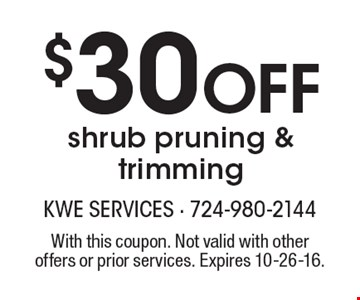 $30 off shrub pruning & trimming. With this coupon. Not valid with other offers or prior services. Expires 10-26-16.