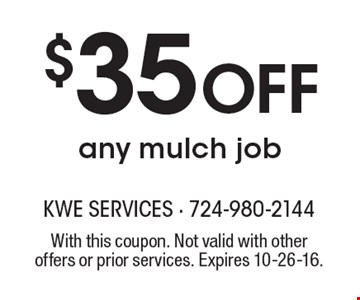 $35 off any mulch job. With this coupon. Not valid with other offers or prior services. Expires 10-26-16.