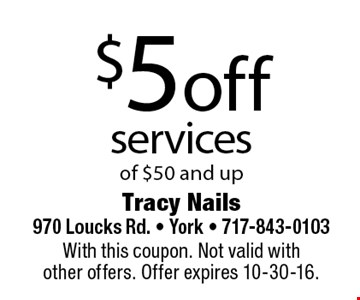 $5 off services of $50 and up. With this coupon. Not valid with other offers. Offer expires 10-30-16.