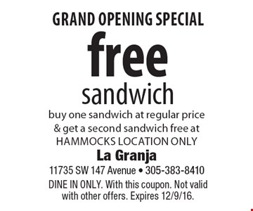 Grand Opening Special. Free sandwich. Buy one sandwich at regular price & get a second sandwich free at hammocks location only. Dine In Only. With this coupon. Not valid with other offers. Expires 12/9/16.