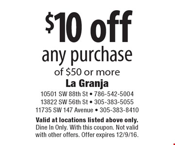 $10 off any purchase of $50 or more. Valid at locations listed above only. Dine In Only. With this coupon. Not valid with other offers. Offer expires 12/9/16.