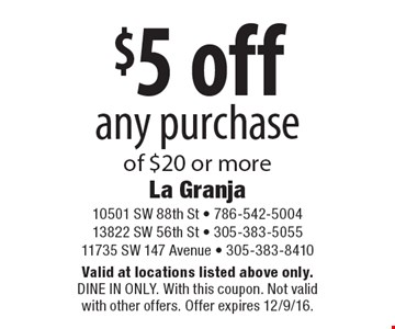 $5 off any purchase of $20 or more. Valid at locations listed above only. Dine In Only. With this coupon. Not valid with other offers. Offer expires 12/9/16.