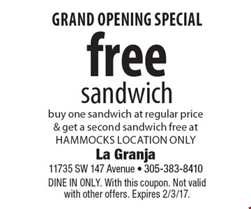 Grand Opening Special - Free sandwich. Buy one sandwich at regular price & get a second sandwich free at hammocks location only. Dine In Only. With this coupon. Not valid with other offers. Expires 2/3/17.