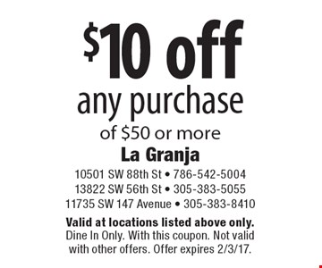 $10 off any purchase of $50 or more. Valid at locations listed above only. Dine In Only. With this coupon. Not valid with other offers. Offer expires 2/3/17.