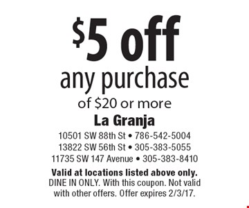 $5 off any purchase of $20 or more. Valid at locations listed above only. Dine In Only. With this coupon. Not valid with other offers. Offer expires 2/3/17.