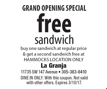 Grand Opening Special - Free sandwich. Buy one sandwich at regular price & get a second sandwich free at hammocks location only. Dine In Only. With this coupon. Not valid with other offers. Expires 3/10/17.