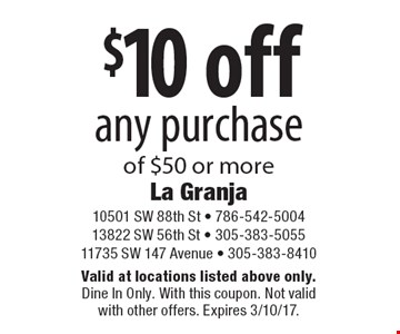 $10 off any purchase of $50 or more. Valid at locations listed above only. Dine In Only. With this coupon. Not valid with other offers. Expires 3/10/17.