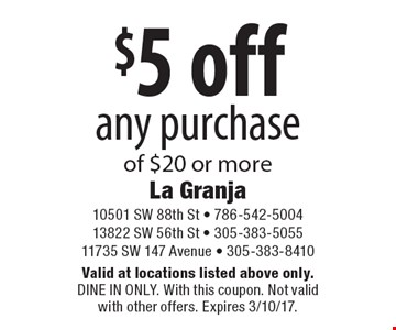 $5 off any purchase of $20 or more. Valid at locations listed above only. Dine In Only. With this coupon. Not valid with other offers. Expires 3/10/17.