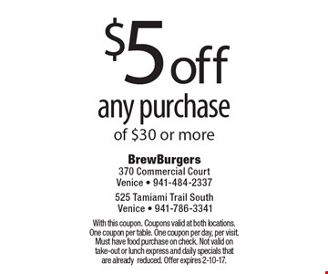 $5 off any purchase of $30 or more. With this coupon. Coupons valid at both locations. One coupon per table. One coupon per day, per visit. Must have food purchase on check. Not valid on take-out or lunch express and daily specials that are already reduced. Offer expires 2-10-17.