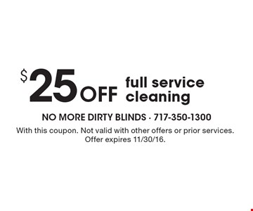 $25 Off full service cleaning. With this coupon. Not valid with other offers or prior services. Offer expires 11/30/16.
