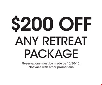 $200 off any retreat package. Reservations must be made by 10/30/16. Not valid with other promotions