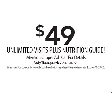 $49 UNLIMITED VISITS PLUS NUTRITION GUIDE! Mention Clipper Ad - Call For Details. Must mention coupon. May not be combined with any other offers or discounts.Expires 10-28-16.