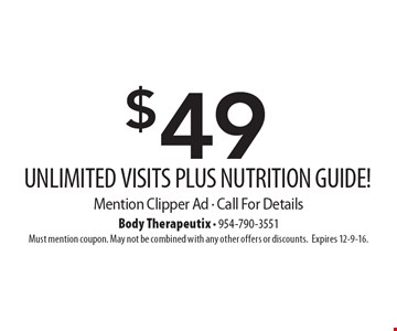 $49 UNLIMITED VISITS PLUS NUTRITION GUIDE! Mention Clipper Ad - Call For Details. Must mention coupon. May not be combined with any other offers or discounts. Expires 12-9-16.
