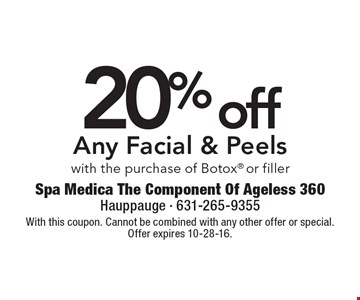 20% off Any Facial & Peels with the purchase of Botox or filler. With this coupon. Cannot be combined with any other offer or special. Offer expires 10-28-16.