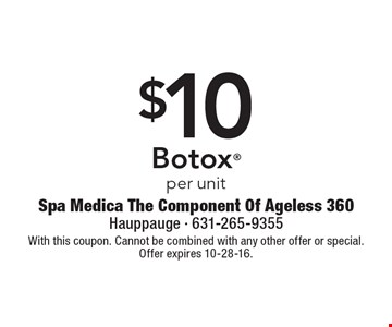 $10 Botox per unit. With this coupon. Cannot be combined with any other offer or special. Offer expires 10-28-16.
