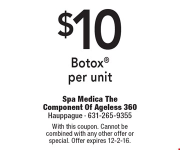 $10 Botox per unit. With this coupon. Cannot be combined with any other offer or special. Offer expires 12-2-16.