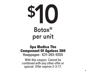 $10 Botoxper unit. With this coupon. Cannot be combined with any other offer or special. Offer expires 2-3-17.