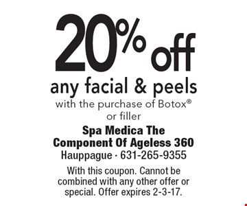 20% off any facial & peels with the purchase of Botox or filler. With this coupon. Cannot be combined with any other offer or special. Offer expires 2-3-17.