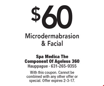 $60 Microdermabrasion & Facial. With this coupon. Cannot be combined with any other offer or special. Offer expires 2-3-17.