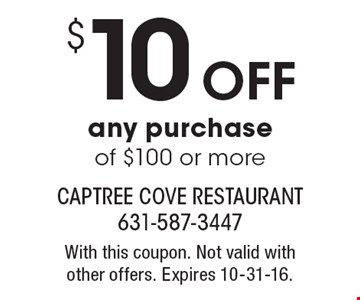 $10 off any purchase of $100 or more. With this coupon. Not valid withother offers. Expires 10-31-16.