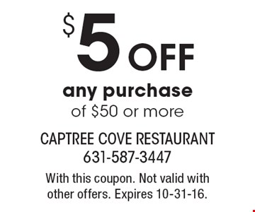 $5 off any purchase of $50 or more. With this coupon. Not valid withother offers. Expires 10-31-16.