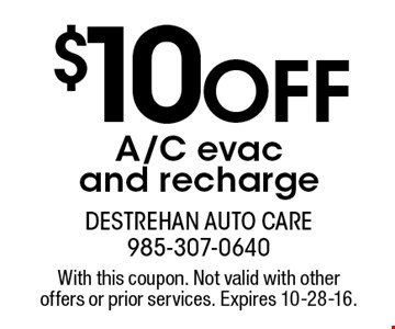 $10 Off A/C evac and recharge. With this coupon. Not valid with other offers or prior services. Expires 10-28-16.