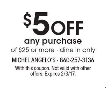 $5 Off any purchaseof $25 or more - dine in only. With this coupon. Not valid with other offers. Expires 2/3/17.