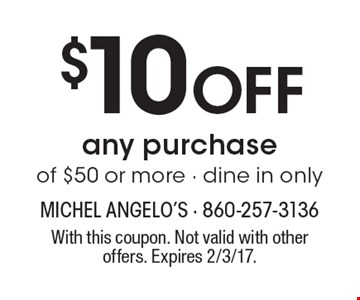 $10 Off any purchaseof $50 or more - dine in only. With this coupon. Not valid with other offers. Expires 2/3/17.
