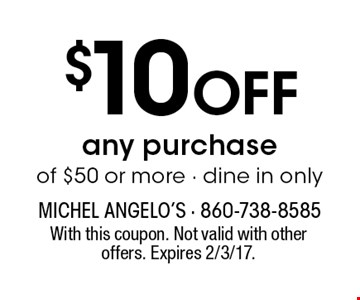 $10 Off any purchase of $50 or more - dine in only. With this coupon. Not valid with other offers. Expires 11/25/16.