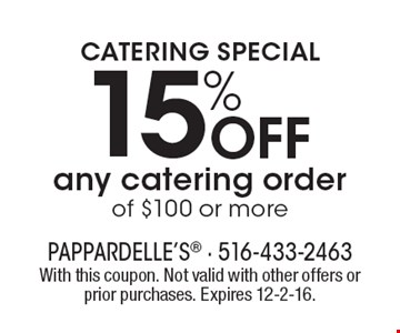Catering special. 15% off any catering order of $100 or more. With this coupon. Not valid with other offers or prior purchases. Expires 12-2-16.