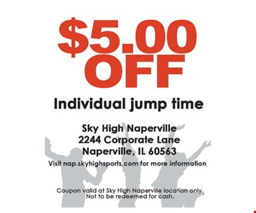 $5.00 off individual jump time. Visit nap.skyhighsports.com for more information. Coupon valid at Sky High Naperville location only. Not to be redeemed for cash.