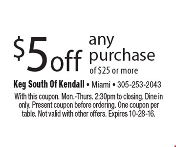 $5 off any purchase of $25 or more. With this coupon. Mon.-Thurs. 2:30pm to closing. Dine in only. Present coupon before ordering. One coupon per table. Not valid with other offers. Expires 10-28-16.