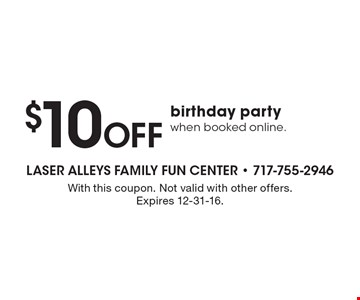 $10 Off birthday party when booked online. With this coupon. Not valid with other offers. Expires 12-31-16.