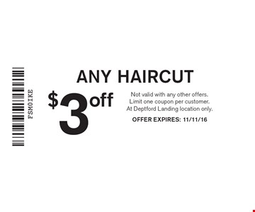 $3 off ANY HAIRCUT. Not valid with any other offers. Limit one coupon per customer. At Deptford Landing location only. OFFER EXPIRES: 11/11/16
