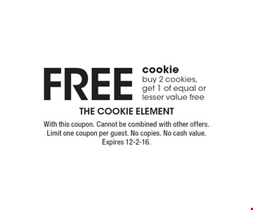 Free cookie. Buy 2 cookies, get 1 of equal or lesser value free. With this coupon. Cannot be combined with other offers. Limit one coupon per guest. No copies. No cash value. Expires 12-2-16.