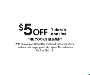 $5 Off 1 dozen cookies. With this coupon. Cannot be combined with other offers. Limit one coupon per guest. No copies. No cash value. Expires 12-2-16.