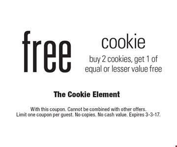 free cookie buy 2 cookies, get 1 of equal or lesser value free. With this coupon. Cannot be combined with other offers. Limit one coupon per guest. No copies. No cash value. Expires 3-3-17.
