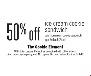 50% off ice cream cookie sandwich. Buy 1 ice cream cookie sandwich, get 2nd at 50% off. With this coupon. Cannot be combined with other offers. Limit one coupon per guest. No copies. No cash value. Expires 3-3-17.