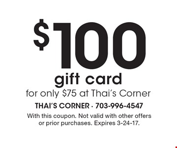 $100 gift card for only $75 at Thai's Corner. With this coupon. Not valid with other offers or prior purchases. Expires 3-24-17.