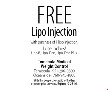 Free Lipo Injection with the purchase of 1 lipo injection. Lose inches! Lipo B, Lipo-Den, Lipo-Den Plus. With this coupon. Not valid with other offers or prior services. Expires 10-23-16.