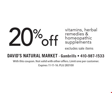 20% off vitamins, herbal remedies & homeopathic supplements excludes sale items. With this coupon. Not valid with other offers. Limit one per customer. Expires 11-11-16. PLU 283100