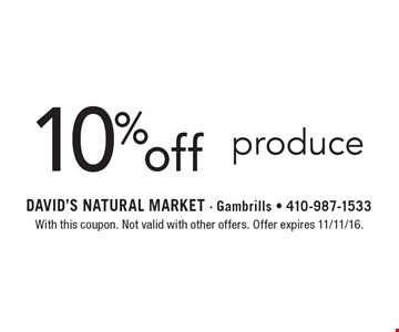 10% off produce. With this coupon. Not valid with other offers. Offer expires 11/11/16.