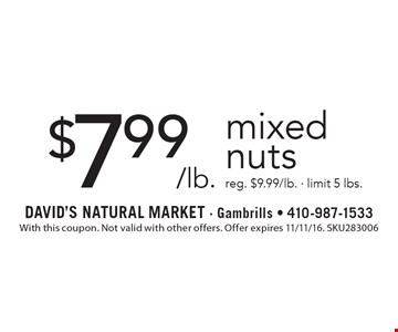 $7.99/lb. mixed nuts. reg. $9.99/lb. - limit 5 lbs.. With this coupon. Not valid with other offers. Offer expires 11/11/16. SKU283006
