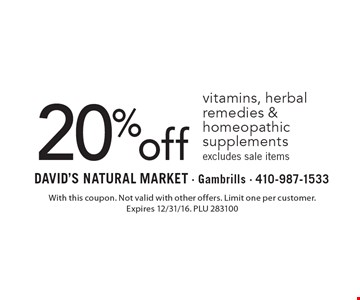 20% off vitamins, herbal remedies & homeopathic supplements excludes sale items. With this coupon. Not valid with other offers. Limit one per customer. Expires 2/10/17. PLU 283100