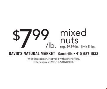 $7.99/lb. mixed nuts reg. $9.59/lb. - limit 5 lbs. With this coupon. Not valid with other offers. Offer expires 2/10/17. SKU283006