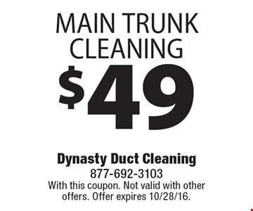 $49 MAIN TRUNK CLEANING. With this coupon. Not valid with other offers. Offer expires 10/28/16.