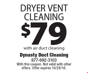 $79 DRYER VENT CLEANING with air duct cleaning. With this coupon. Not valid with other offers. Offer expires 10/28/16.