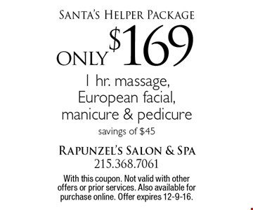 Santa's Helper Package. Only $169 1 hr. massage, European facial, manicure & pedicure savings of $45. With this coupon. Not valid with other offers or prior services. Also available for purchase online. Offer expires 12-9-16.