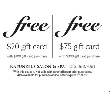 Free $75 gift card with $300 gift card purchase. Free $20 gift card with $100 gift card purchase. With this coupon. Not valid with other offers or prior purchases. Also available for purchase online. Offer expires 12-9-16.