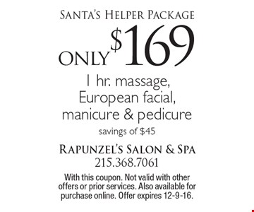 Santa's Helper Package: only $169 1 hr. massage, European facial, manicure & pedicure. Savings of $45. With this coupon. Not valid with other offers or prior services. Also available for purchase online. Offer expires 12-9-16.